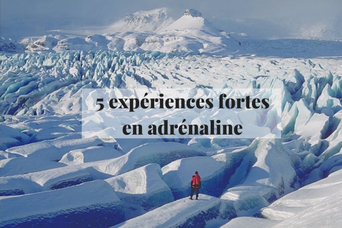 5 expériences fortes en adrénaline à découvrir